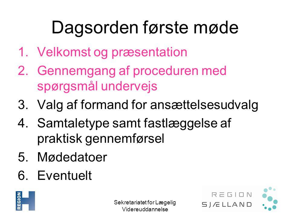 Sekretariatet for Lægelig Videreuddannelse Dagsorden første møde 1.Velkomst og præsentation 2.Gennemgang af proceduren med spørgsmål undervejs 3.Valg