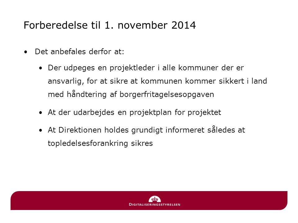 Forberedelse til 1. november 2014 •Det anbefales derfor at: •Der udpeges en projektleder i alle kommuner der er ansvarlig, for at sikre at kommunen ko