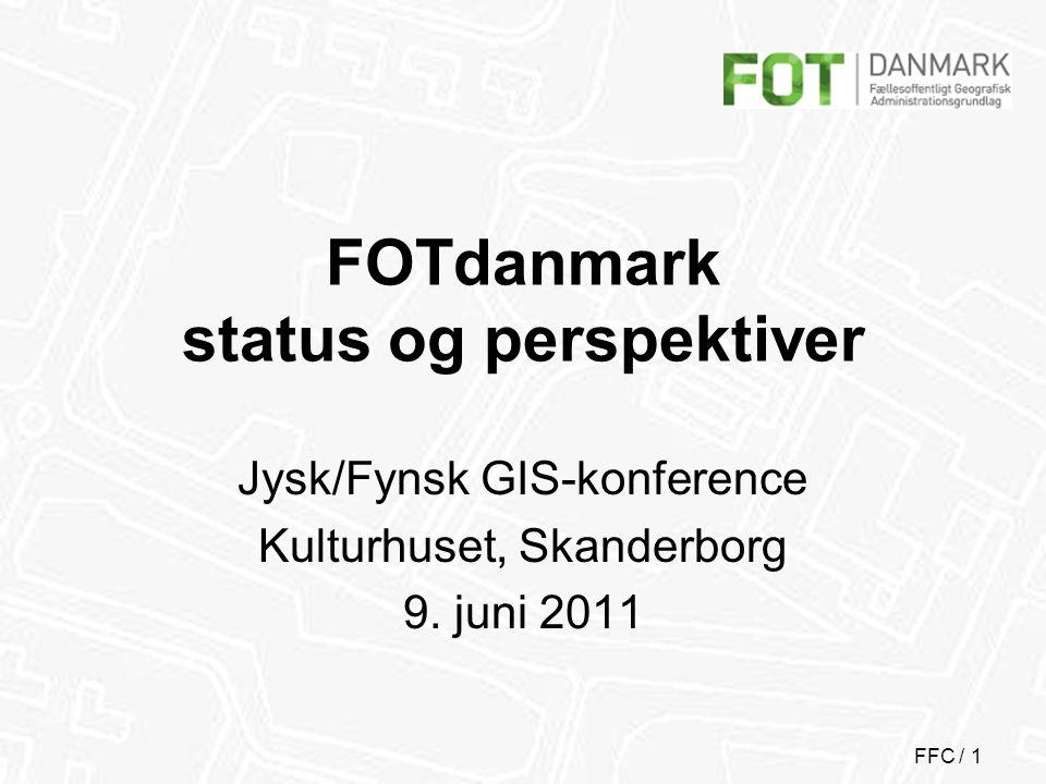 FFC / 1 FOTdanmark status og perspektiver Jysk/Fynsk GIS-konference Kulturhuset, Skanderborg 9.