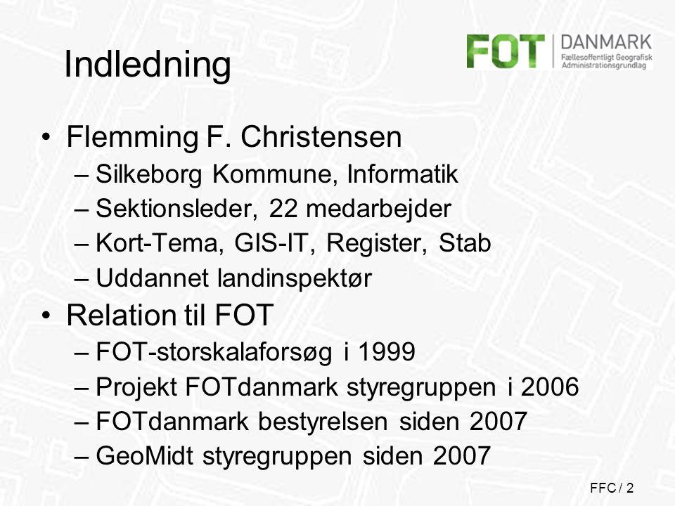 FFC / 3 Indledning •FOT produktion –Første FOT produktion i Silkeborg 2006/2008 –Opgradering til fuld FOT i 2009 –Lokal FOT samarbejde i Region Midt i 2009 –FOT ajourføring i 2010