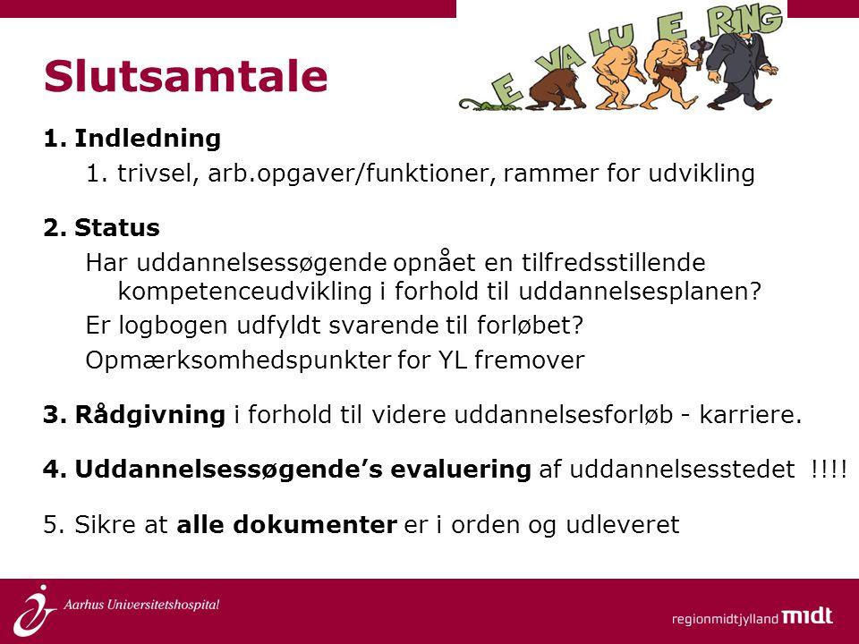 Slutsamtale 1.Indledning 1.trivsel, arb.opgaver/funktioner, rammer for udvikling 2.Status Har uddannelsessøgende opnået en tilfredsstillende kompetenc