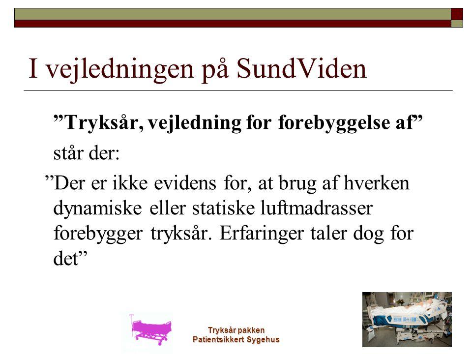 """Tryksår pakken Patientsikkert Sygehus I vejledningen på SundViden """"Tryksår, vejledning for forebyggelse af"""" står der: """"Der er ikke evidens for, at bru"""