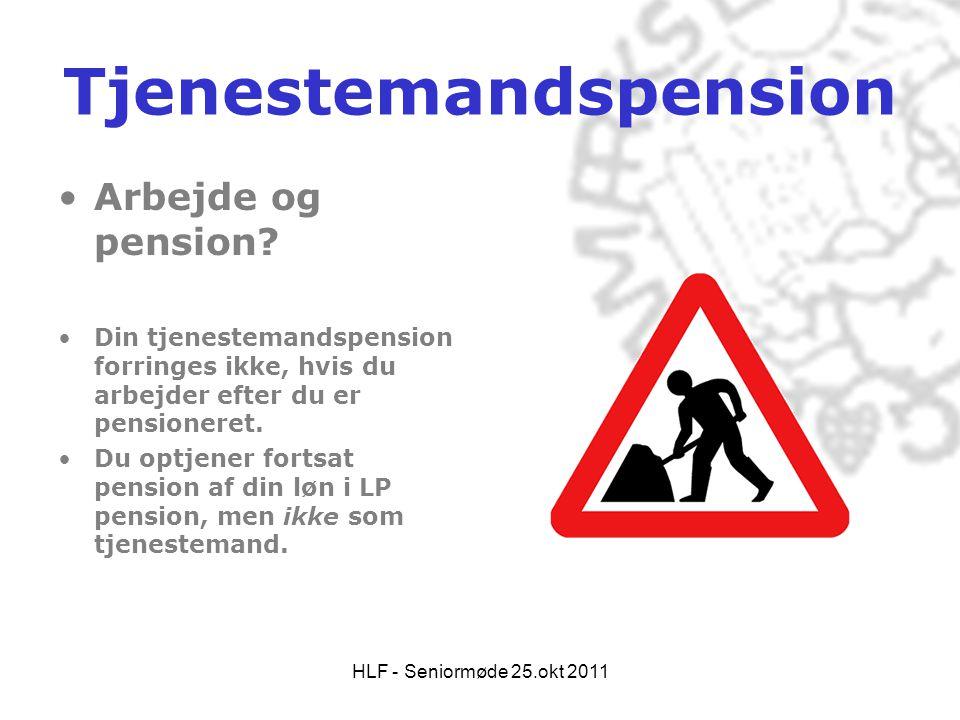 HLF - Seniormøde 25.okt 2011 Tjenestemandspension •Arbejde og pension? •Din tjenestemandspension forringes ikke, hvis du arbejder efter du er pensione
