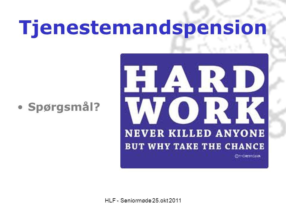 HLF - Seniormøde 25.okt 2011 Tjenestemandspension •Spørgsmål?