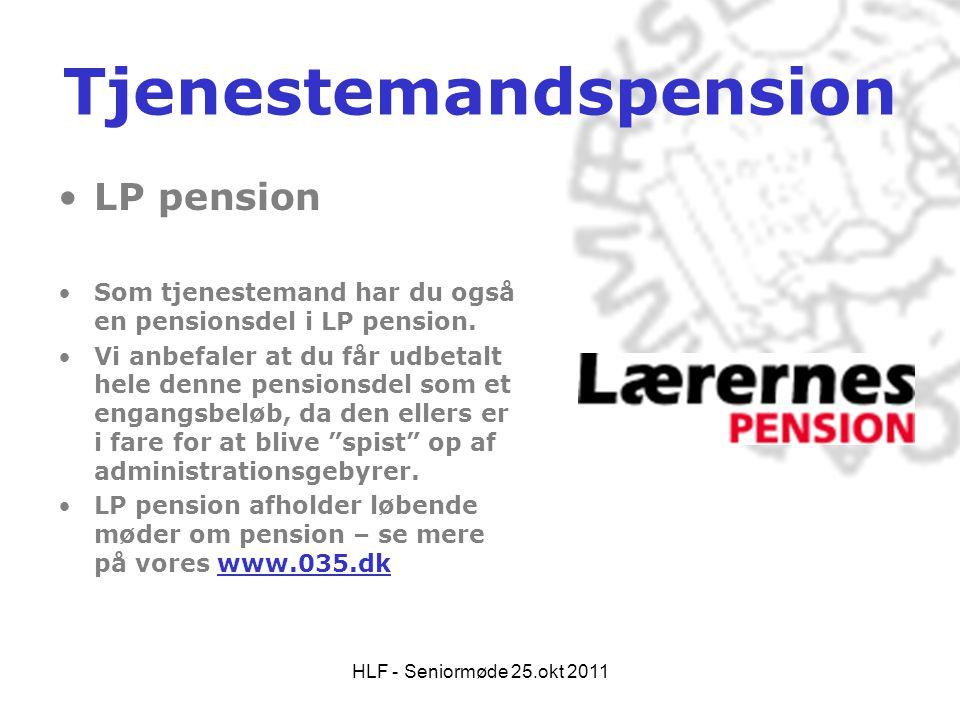 HLF - Seniormøde 25.okt 2011 Tjenestemandspension •LP pension •Som tjenestemand har du også en pensionsdel i LP pension. •Vi anbefaler at du får udbet