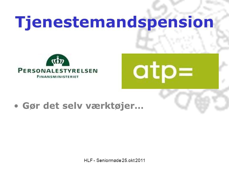 HLF - Seniormøde 25.okt 2011 Tjenestemandspension •Gør det selv værktøjer…