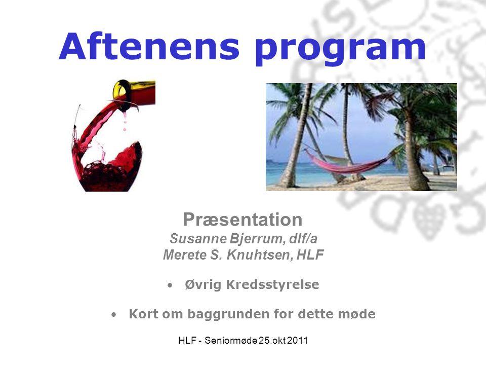 HLF - Seniormøde 25.okt 2011 Aftenens program Præsentation Susanne Bjerrum, dlf/a Merete S. Knuhtsen, HLF •Øvrig Kredsstyrelse •Kort om baggrunden for
