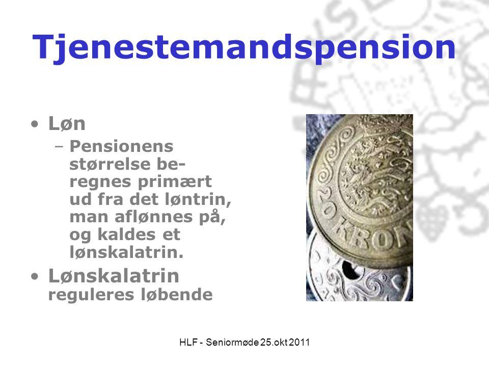 HLF - Seniormøde 25.okt 2011 Tjenestemandspension •Løn –Pensionens størrelse be- regnes primært ud fra det løntrin, man aflønnes på, og kaldes et løns