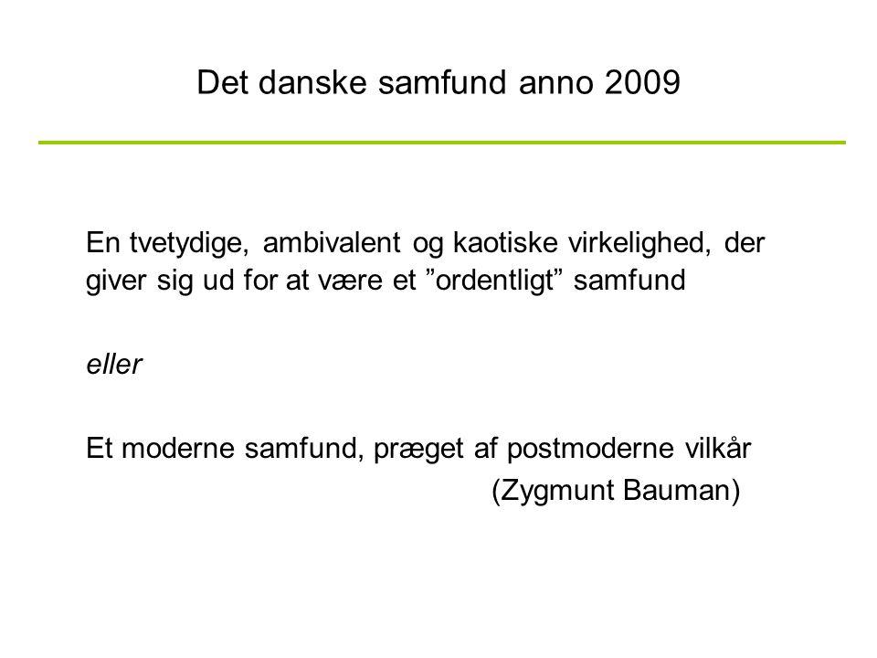 """Det danske samfund anno 2009 En tvetydige, ambivalent og kaotiske virkelighed, der giver sig ud for at være et """"ordentligt"""" samfund eller Et moderne s"""