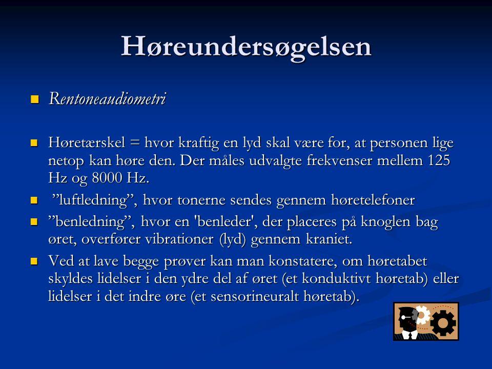 Høreprøve: Luftledning og benledning  Luftledning: Lyden sendes gennem øregangen  Benledning: Lyden sendes direkte til det indre øre via knoglen bag øret  Hvis benledning er normal og luftledning nedsat er der en lidelse i øregang, trommehinde eller mellemøre (konduktiv lidelse)  Hvis både luftledning og benledning er nedsat er hørenedsættelsen lokaliseret i det indre øre eller hørenerven (perseptiv lidelse)