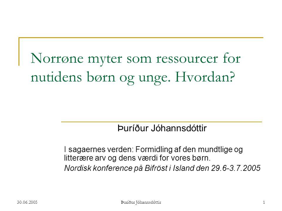30.06.2005 Þuríður Jóhannsdóttir 2 Norrøne myter - hvordan.