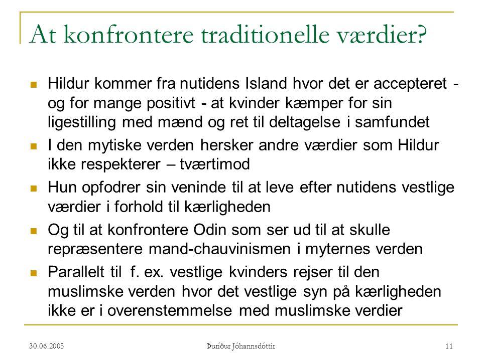30.06.2005 Þuríður Jóhannsdóttir 11 At konfrontere traditionelle værdier?  Hildur kommer fra nutidens Island hvor det er accepteret - og for mange po