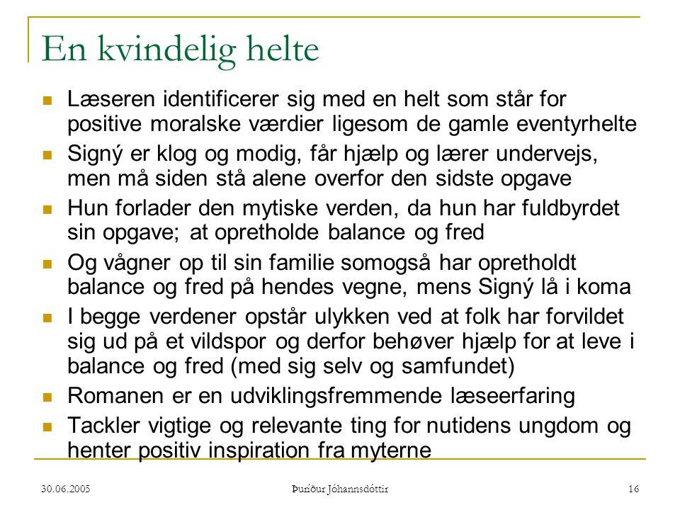 30.06.2005 Þuríður Jóhannsdóttir 16 En kvindelig helte  Læseren identificerer sig med en helt som står for positive moralske værdier ligesom de gamle
