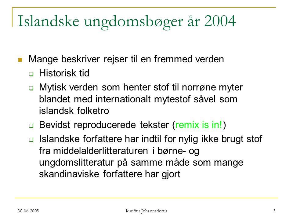 30.06.2005 Þuríður Jóhannsdóttir 3 Islandske ungdomsbøger år 2004  Mange beskriver rejser til en fremmed verden  Historisk tid  Mytisk verden som h