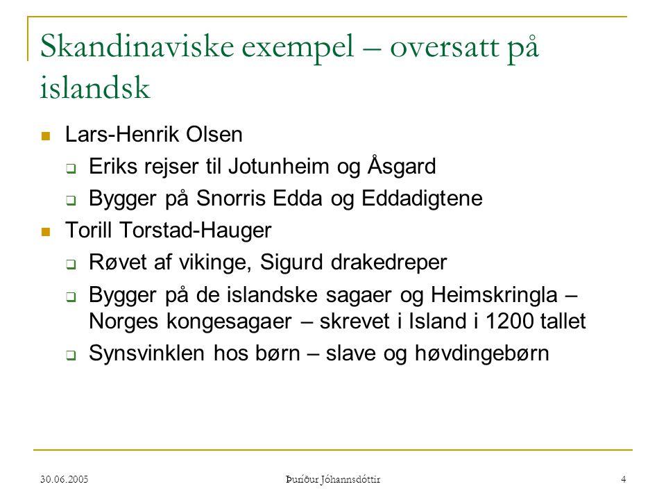 30.06.2005 Þuríður Jóhannsdóttir 4 Skandinaviske exempel – oversatt på islandsk  Lars-Henrik Olsen  Eriks rejser til Jotunheim og Åsgard  Bygger på