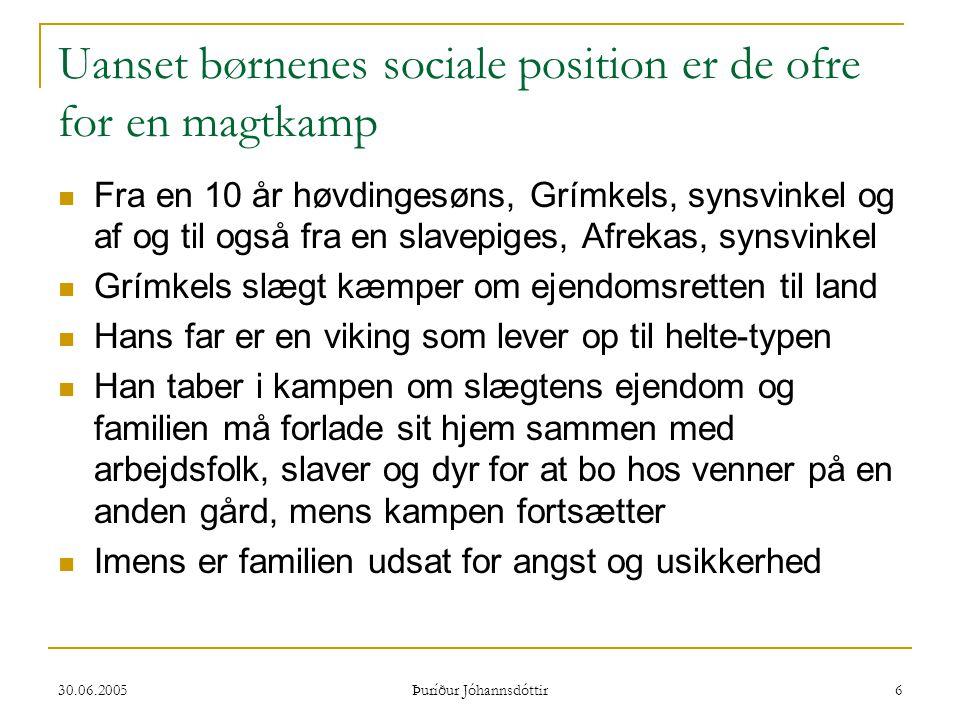 30.06.2005 Þuríður Jóhannsdóttir 6 Uanset børnenes sociale position er de ofre for en magtkamp  Fra en 10 år høvdingesøns, Grímkels, synsvinkel og af
