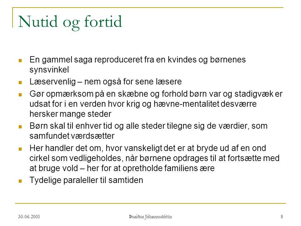 30.06.2005 Þuríður Jóhannsdóttir 8 Nutid og fortid  En gammel saga reproduceret fra en kvindes og børnenes synsvinkel  Læservenlig – nem også for se