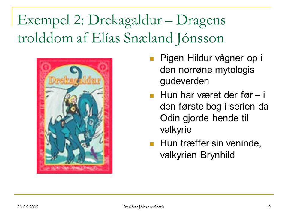 30.06.2005 Þuríður Jóhannsdóttir 20 Gå en tur ud i naturen eller i et byområde – betragt det med mytiske briller – forklar det verdensbillede man opdager med fortællinger i myternes ånd