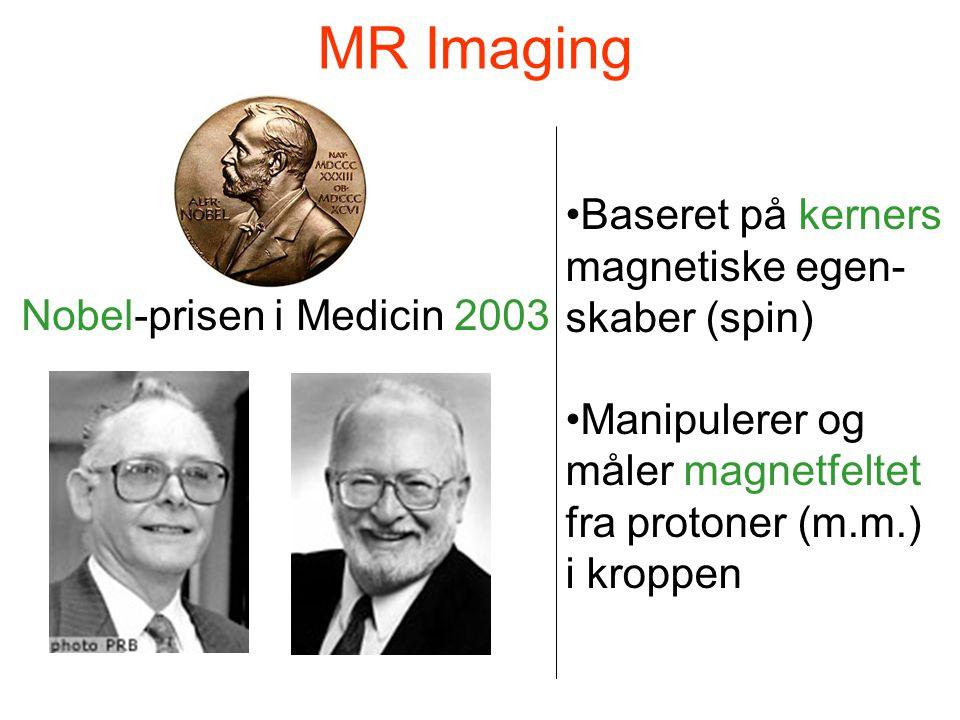 MR Imaging Nobel-prisen i Medicin 2003 •Baseret på kerners magnetiske egen- skaber (spin) •Manipulerer og måler magnetfeltet fra protoner (m.m.) i kro
