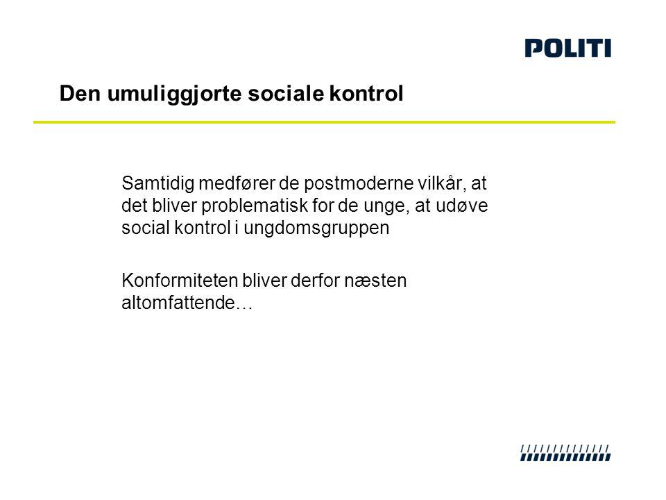 Den umuliggjorte sociale kontrol Samtidig medfører de postmoderne vilkår, at det bliver problematisk for de unge, at udøve social kontrol i ungdomsgru