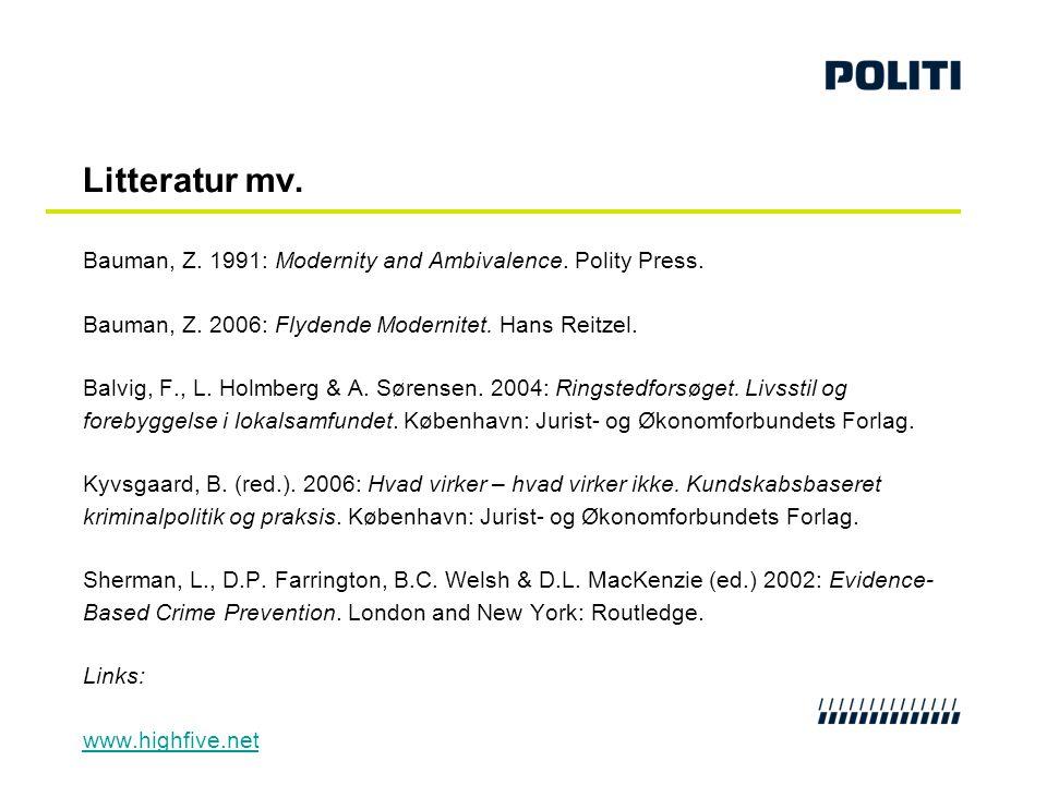Litteratur mv. Bauman, Z. 1991: Modernity and Ambivalence. Polity Press. Bauman, Z. 2006: Flydende Modernitet. Hans Reitzel. Balvig, F., L. Holmberg &