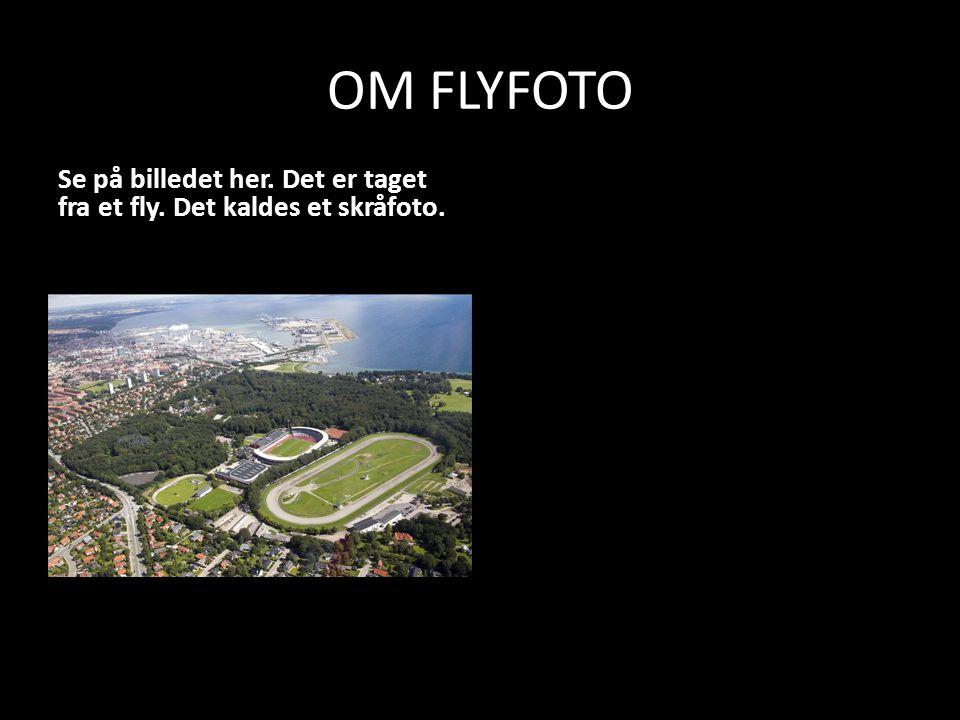 OM FLYFOTO Se på billedet her. Det er taget fra et fly. Det kaldes et skråfoto.