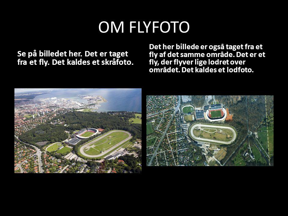 OM FLYFOTO Se på billedet her. Det er taget fra et fly. Det kaldes et skråfoto. Det her billede er også taget fra et fly af det samme område. Det er e
