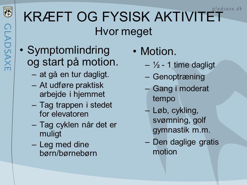KRÆFT OG FYSISK AKTIVITET Hvor meget •Symptomlindring og start på motion.