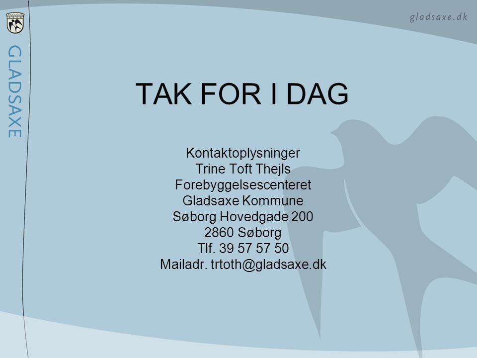 TAK FOR I DAG Kontaktoplysninger Trine Toft Thejls Forebyggelsescenteret Gladsaxe Kommune Søborg Hovedgade 200 2860 Søborg Tlf.