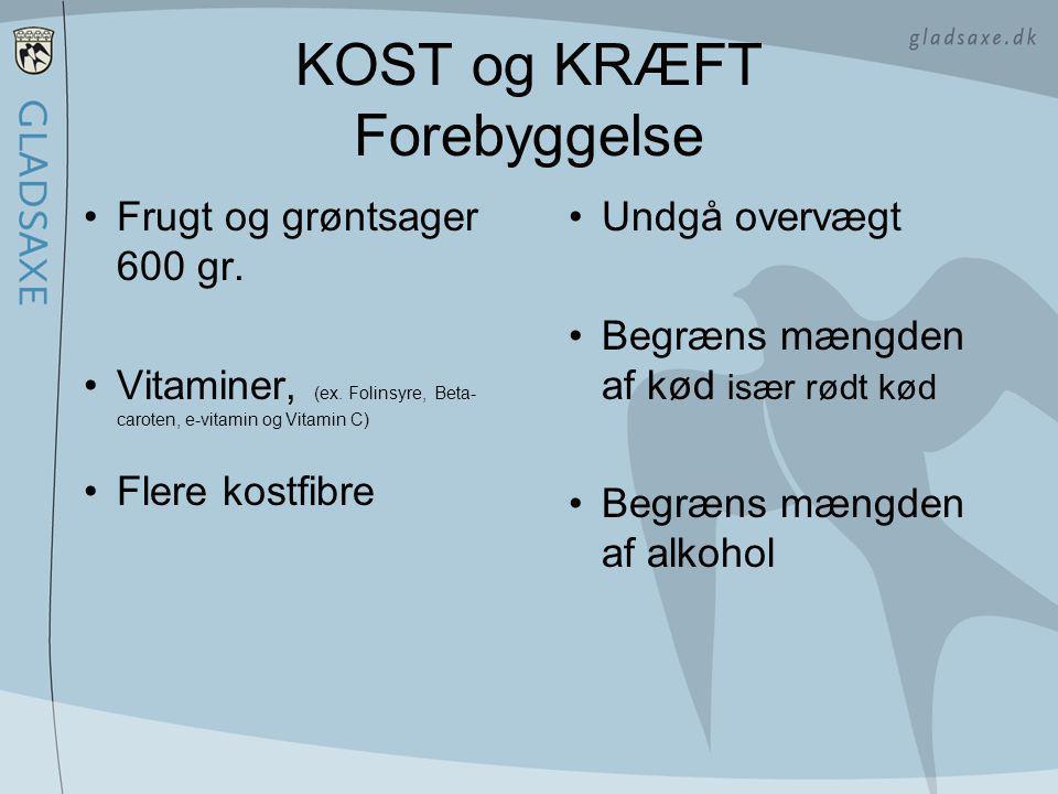 KOST og KRÆFT Forebyggelse •Frugt og grøntsager 600 gr.