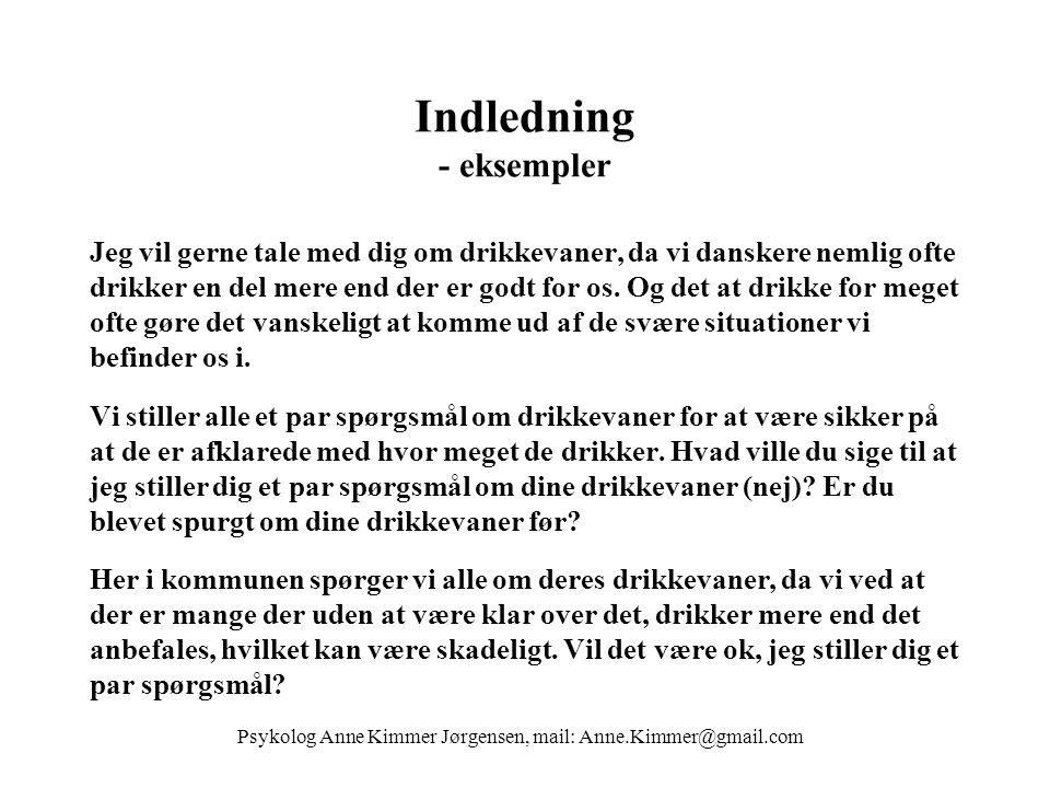 Indledning - eksempler Jeg vil gerne tale med dig om drikkevaner, da vi danskere nemlig ofte drikker en del mere end der er godt for os.