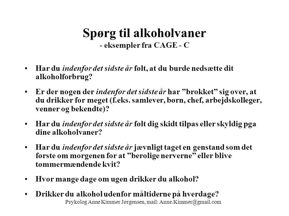 Spørg til alkoholvaner - eksempler fra CAGE - C •Har du indenfor det sidste år følt, at du burde nedsætte dit alkoholforbrug.