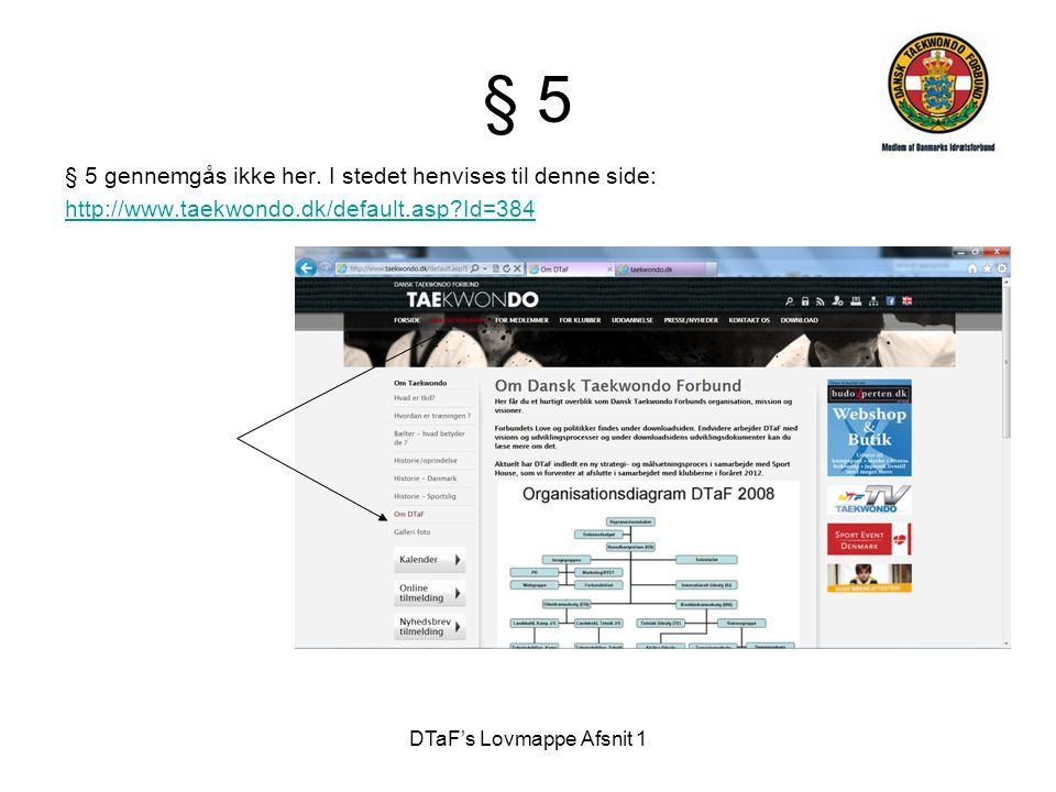 DTaF's Lovmappe Afsnit 1 § 5 § 5 gennemgås ikke her. I stedet henvises til denne side: http://www.taekwondo.dk/default.asp?Id=384