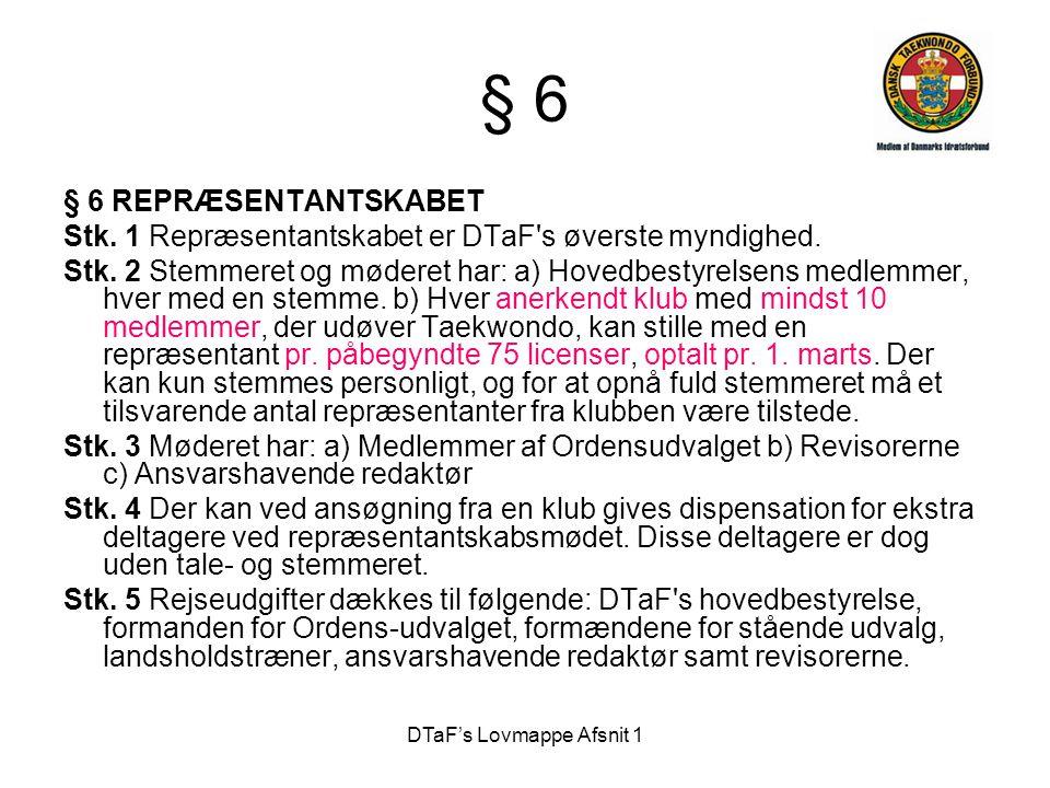 DTaF's Lovmappe Afsnit 1 § 6 § 6 REPRÆSENTANTSKABET Stk. 1 Repræsentantskabet er DTaF's øverste myndighed. Stk. 2 Stemmeret og møderet har: a) Hovedbe