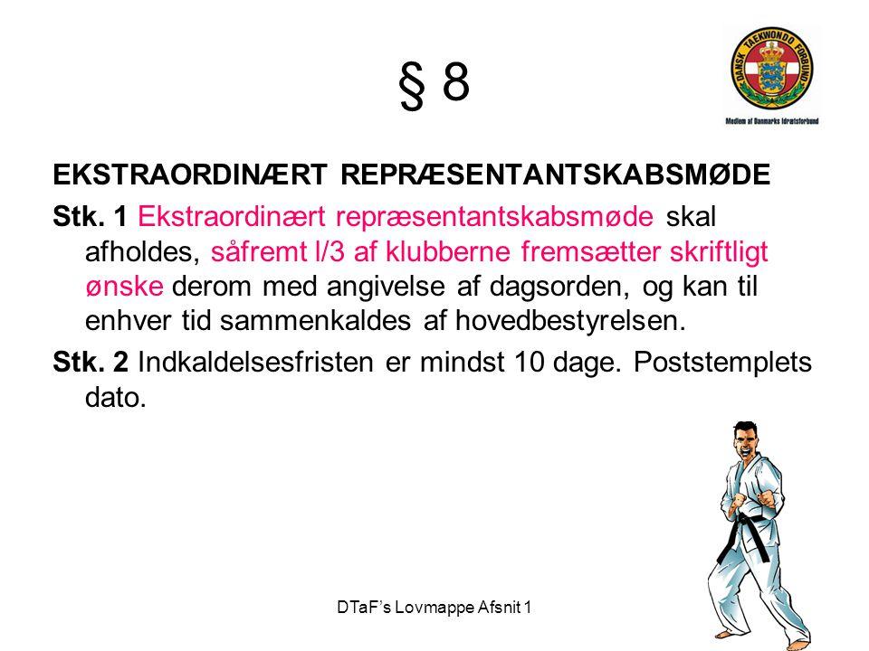 DTaF's Lovmappe Afsnit 1 § 8 EKSTRAORDINÆRT REPRÆSENTANTSKABSMØDE Stk. 1 Ekstraordinært repræsentantskabsmøde skal afholdes, såfremt l/3 af klubberne