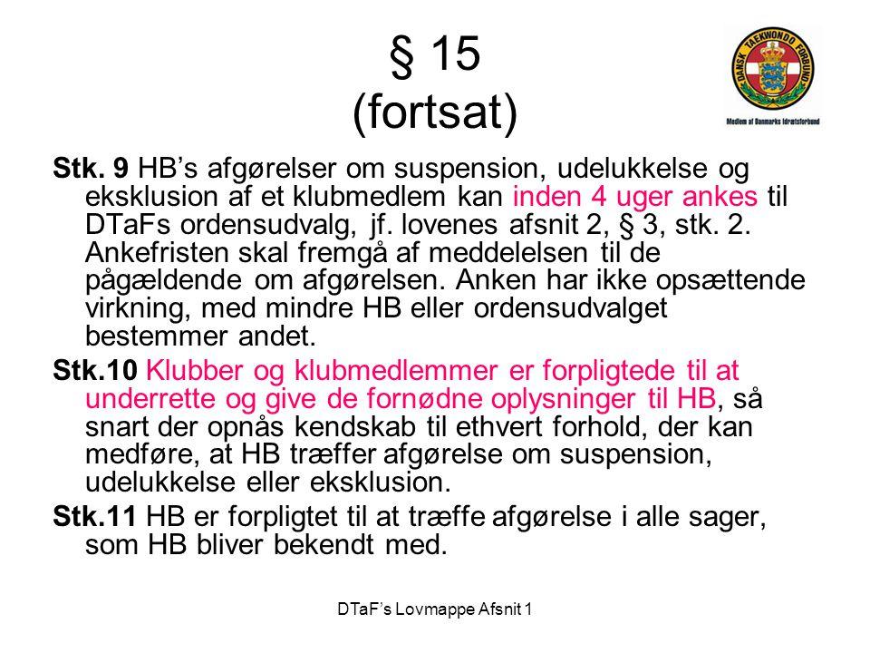 DTaF's Lovmappe Afsnit 1 § 15 (fortsat) Stk. 9 HB's afgørelser om suspension, udelukkelse og eksklusion af et klubmedlem kan inden 4 uger ankes til DT