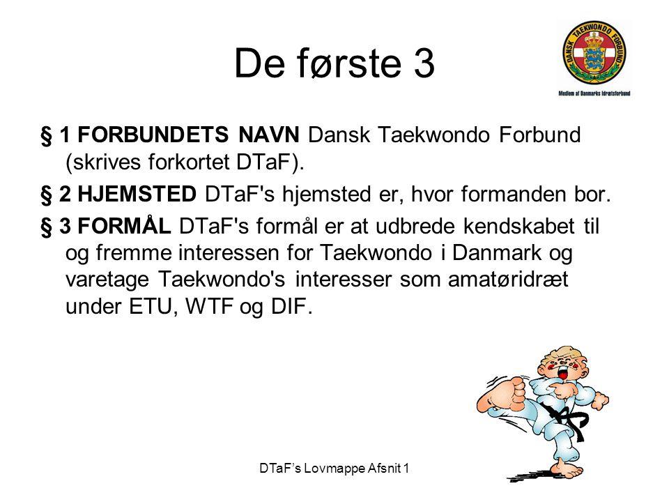 DTaF's Lovmappe Afsnit 1 De første 3 § 1 FORBUNDETS NAVN Dansk Taekwondo Forbund (skrives forkortet DTaF). § 2 HJEMSTED DTaF's hjemsted er, hvor forma