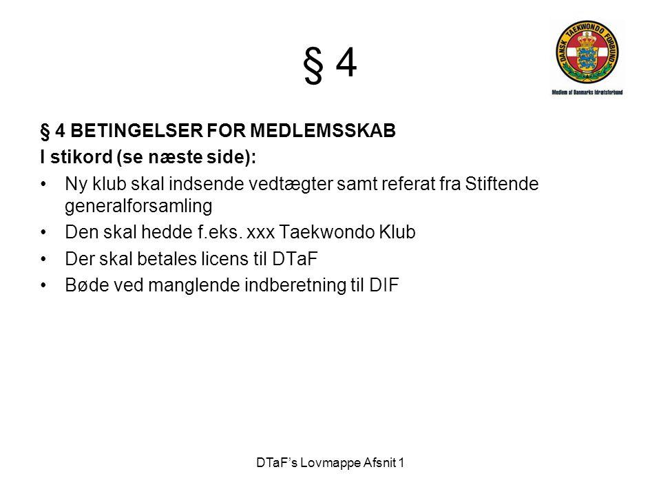 DTaF's Lovmappe Afsnit 1 § 4 § 4 BETINGELSER FOR MEDLEMSSKAB I stikord (se næste side): •Ny klub skal indsende vedtægter samt referat fra Stiftende ge