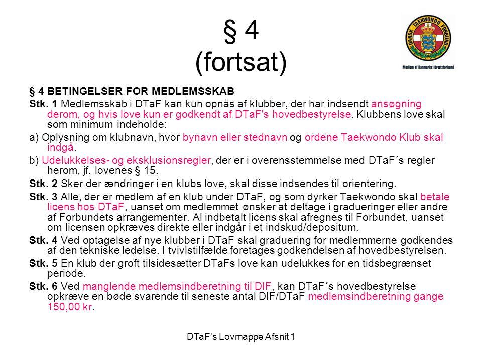 DTaF's Lovmappe Afsnit 1 § 4 (fortsat) § 4 BETINGELSER FOR MEDLEMSSKAB Stk. 1 Medlemsskab i DTaF kan kun opnås af klubber, der har indsendt ansøgning