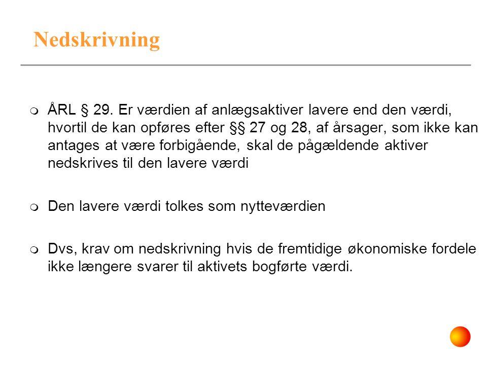 Nedskrivning  ÅRL § 29. Er værdien af anlægsaktiver lavere end den værdi, hvortil de kan opføres efter §§ 27 og 28, af årsager, som ikke kan antages