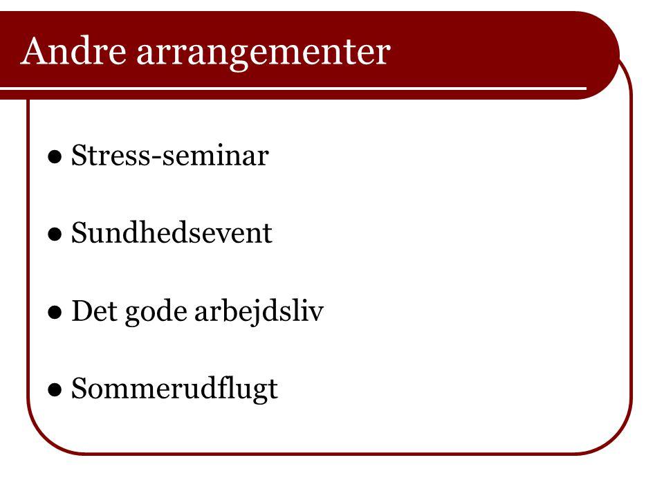 Andre arrangementer  Stress-seminar  Sundhedsevent  Det gode arbejdsliv  Sommerudflugt