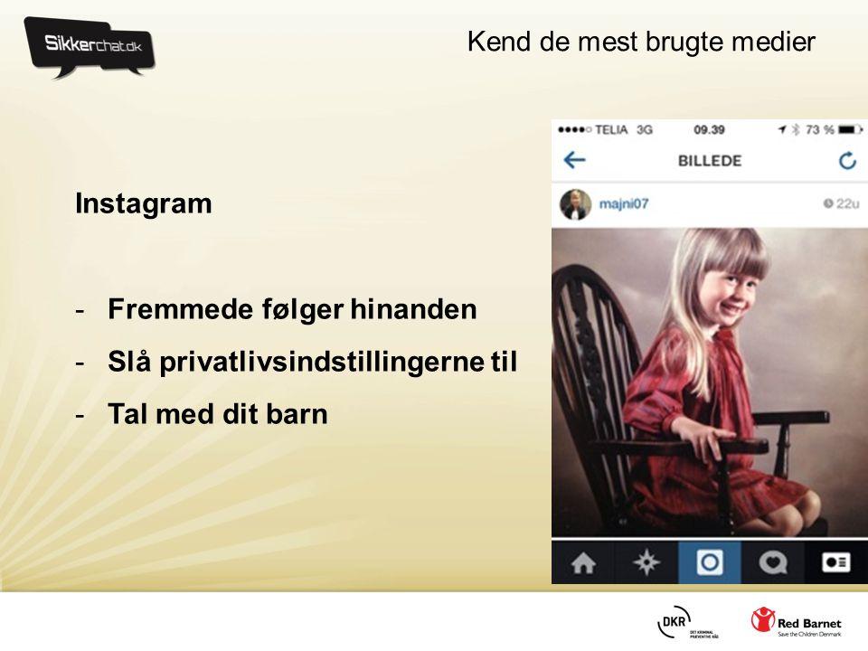 Kend de mest brugte medier Instagram -Fremmede følger hinanden -Slå privatlivsindstillingerne til -Tal med dit barn
