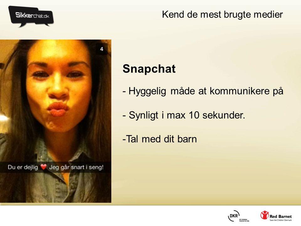 Kend de mest brugte medier Snapchat - Hyggelig måde at kommunikere på - Synligt i max 10 sekunder. -Tal med dit barn