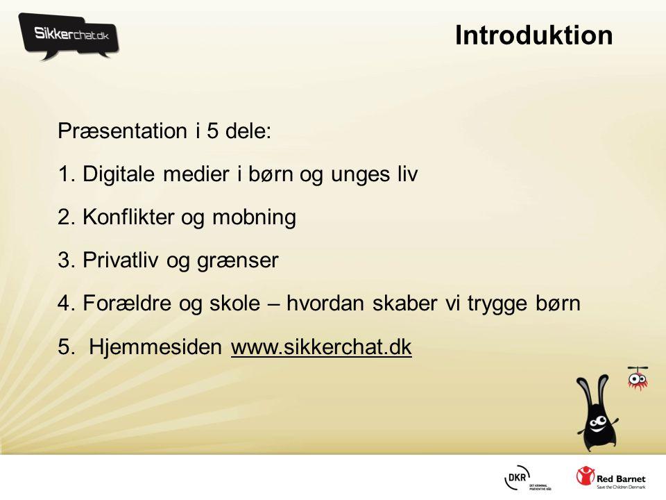 Introduktion Præsentation i 5 dele: 1.Digitale medier i børn og unges liv 2.Konflikter og mobning 3.Privatliv og grænser 4.Forældre og skole – hvordan skaber vi trygge børn 5.