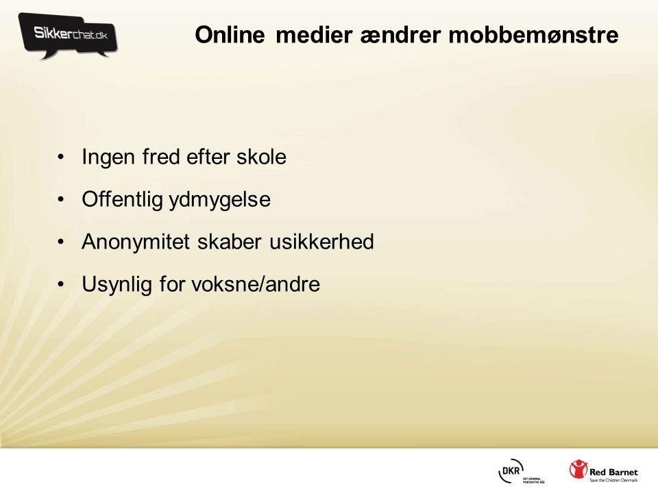 Online medier ændrer mobbemønstre •Ingen fred efter skole •Offentlig ydmygelse •Anonymitet skaber usikkerhed •Usynlig for voksne/andre