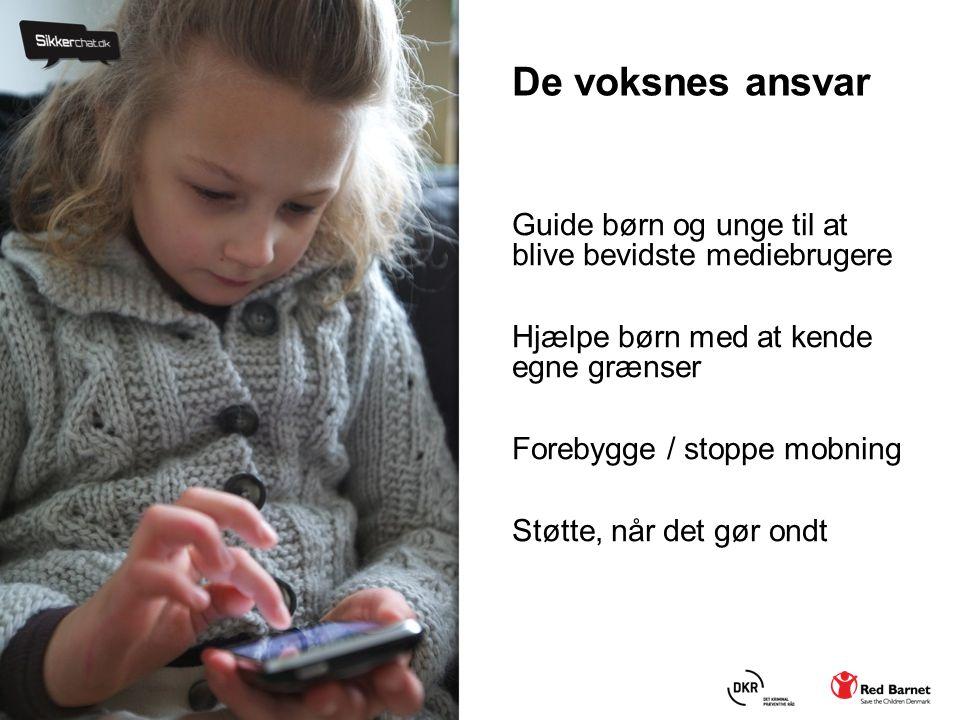 De voksnes ansvar Guide børn og unge til at blive bevidste mediebrugere Hjælpe børn med at kende egne grænser Forebygge / stoppe mobning Støtte, når det gør ondt