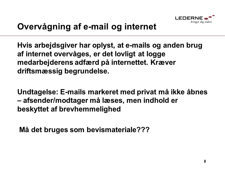 8 Overvågning af e-mail og internet Hvis arbejdsgiver har oplyst, at e-mails og anden brug af internet overvåges, er det lovligt at logge medarbejdere