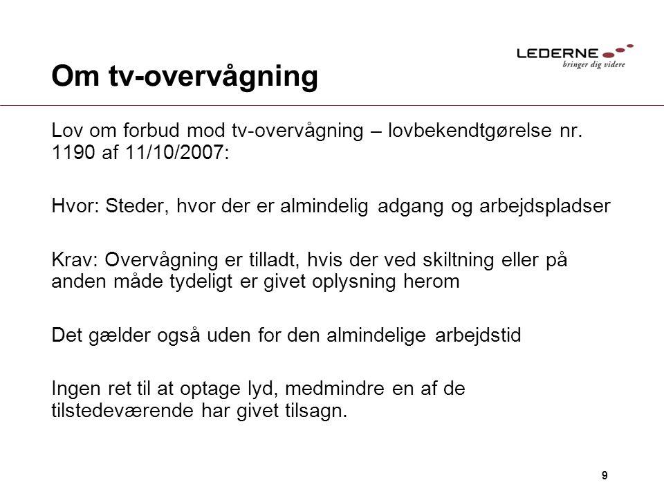 9 Om tv-overvågning Lov om forbud mod tv-overvågning – lovbekendtgørelse nr. 1190 af 11/10/2007: Hvor: Steder, hvor der er almindelig adgang og arbejd