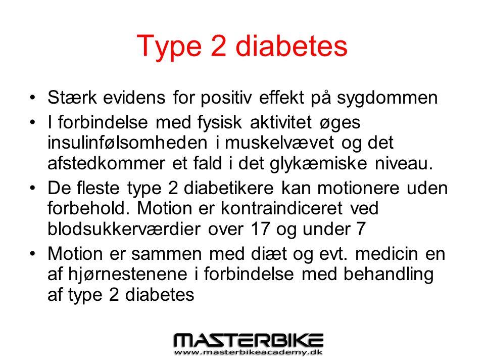 Type 2 diabetes •Stærk evidens for positiv effekt på sygdommen •I forbindelse med fysisk aktivitet øges insulinfølsomheden i muskelvævet og det afsted