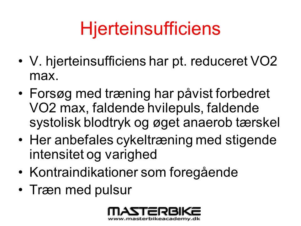Hjerteinsufficiens •V. hjerteinsufficiens har pt. reduceret VO2 max. •Forsøg med træning har påvist forbedret VO2 max, faldende hvilepuls, faldende sy